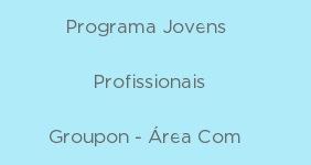 img--Programa Jovens Profissionais Groupon - Área Comercial