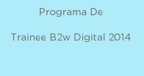img--Programa de Trainee B2W Digital 2014
